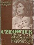 Moszyński Kazimierz  - Człowiek. Wstęp do etnografii powszechnej i etnologii. Z 157 ilustracjami.