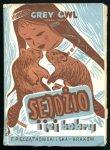 Grey Owl - Szara Sowa (Wa-Sha-Quon-Asin) - Sejdżio i jej bobry. Wyd.III. [Okładkę proj. St.Rączyński]