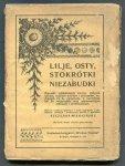 Miłociński Szczęsny - Lilje, osty, stokrotki i niezabudki. Wiązanka symbolicznych wierszy, pięknych śpiewek, mądrych przysłów i aforyzmów, nadających się do wpisywania w pamiętniku lub do wygłaszania przy najrozmaitszych zabawach i okolicznościach.