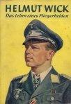 Wick Helmut - Das Leben eines Fliegerhelden. Herausgegeben von der Luftwaffen-Illustrierten Der Adler.