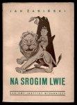 Żabiński Jan - Na srogim lwie. Z rysunkami Kazimierza Grusa.