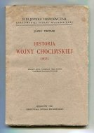Tretiak Józef - Historja wojny chocimskiej (1621) Wyd. nowe, przejrz. [...] i ozdobione dziewięciu ryc.