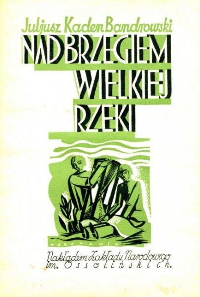 Kaden Bandrowski Juliusz - Nad brzegiem wielkiej rzeki. Okładka i ilustracje Tadeusz Gronowski.