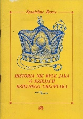 Bereś Stanisław - Historia nie byle jaka o dziejach dzielnego Chluptaka.
