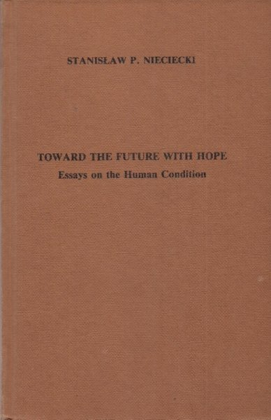Nieciecki Stanisław P.  - Toward the future with hope. Essays on the human condition. Translation from the Polish J. K. Nieciecka.