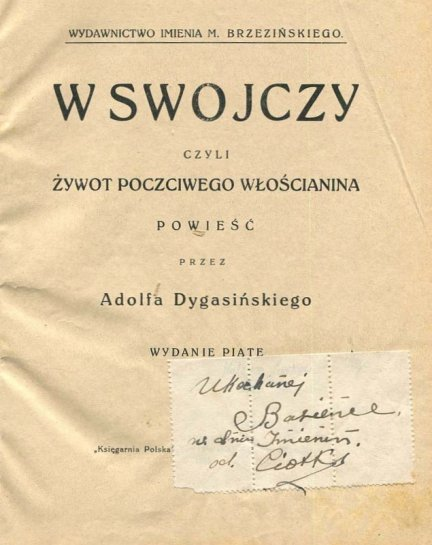 Dygasiński Adolf - W Swojczy czyli Żywot poczciwego włościanina. Powieść.