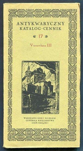 Antykwaryczny katalog-cennik. [Nr] 17: Varsoviana III.