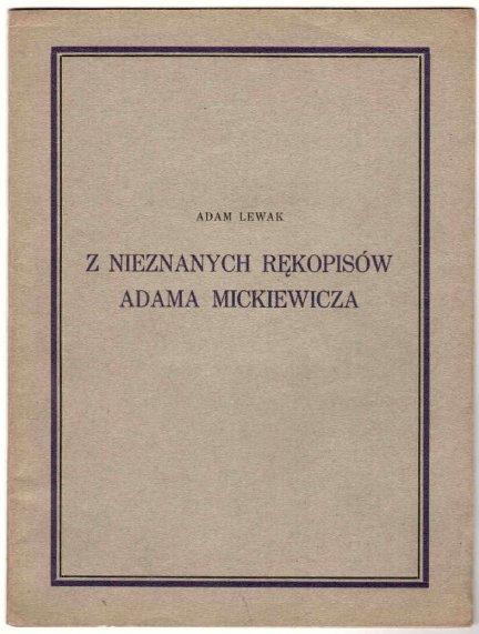 Lewak Adam - Z nieznanych rękopisów Adama Mickiewicza.