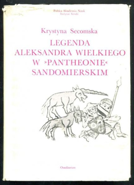 Secomska Krystyna - Legenda Aleksandra Wielkiego w Panteonie sandomierskim. Miniatury w kodeksie z 1335 roku.