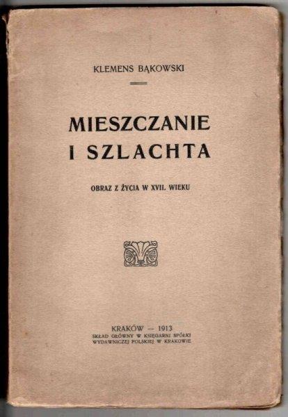 Bąkowski Klemens - Mieszczanie i szlachta. Obraz z życia w XVII w.