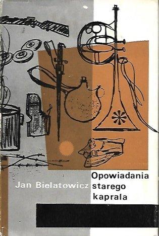 Bielatowicz Jan - Opowiadania starego kaprala. Zdobiła Danuta Laskowska.