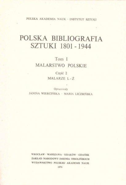 Wiercińska Janina, Liczbińska Maria [opracowanie] - Polska Bibliografia Sztuki 1801-1944. T.1: Malarstwo polskie. Cz.2: Malarze L-Ż.