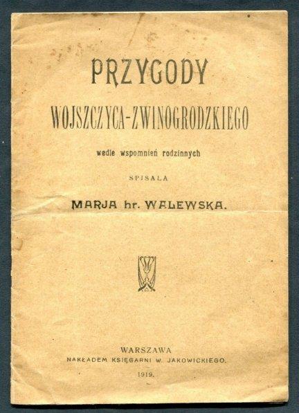 Walewska Marja - Przygody wojszczyca-zwinogrodzkiego wedle wspomnień rodzinnych, spisała ...
