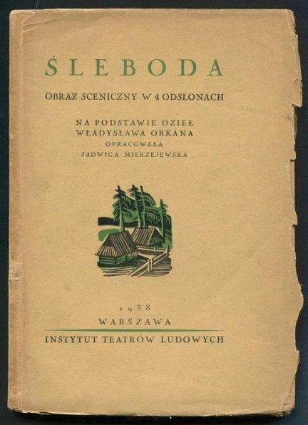 Śleboda. Obraz sceniczny w 4 odsłonach. Na podstawie dzieł Władysława Orkana oprac. J.Mierzejewska.