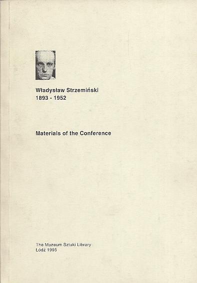 Władysław Strzemiński 1893-1952. Materials of the Conference. Conference organized by the Muzeum Sztuki in Łódź, in co-operation with the Władysław Strzemiński Fine Arts Academy in Łódź 26th and 27th November, 1993.
