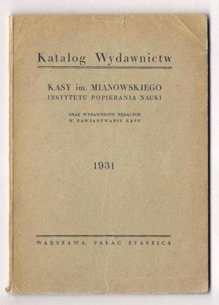 Katalog wydawnictw Kasy im. Mianowskiego Instytutu Popierania Nauki oraz wydawnictw będących w zawiadywaniu Kasy. 1931.
