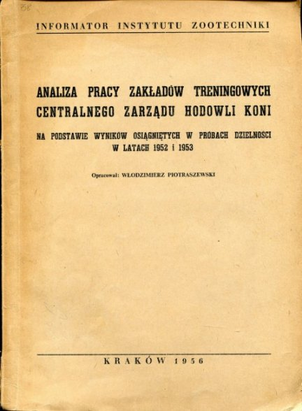 PIOTRASZEWSKI Włodzimierz - Analiza pracy zakładów treningowych Centralnego Zarządu Hodowli Koni na podstawie wyników osiągniętych w próbach dzielności w latach 1952-1953, oprac...