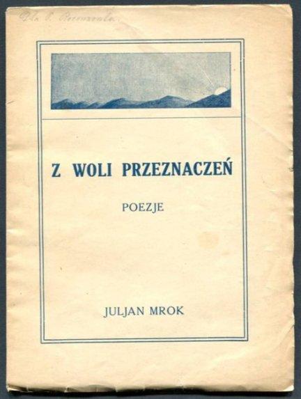Mrok Juljan - Z woli przeznaczeń. Poezje.