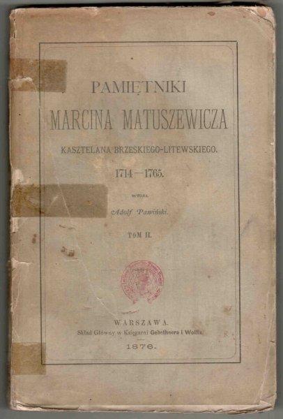 Matuszewicz Marcin - Pamiętniki..., kasztelana brzeskiego-litewskiego 1714-1765. Wydał Adolf Pawiński. T.2
