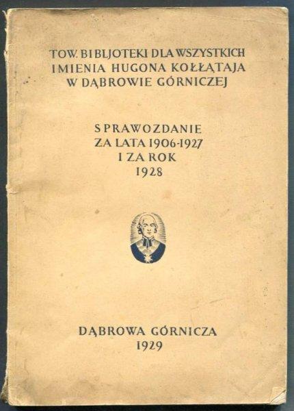 Tow. Bibljoteki dla Wszystkich Imienia Hugona Kołłątaja w Dąbrowie Górniczej. Sprawozdanie za lata 1906-1927 i za rok 1928.