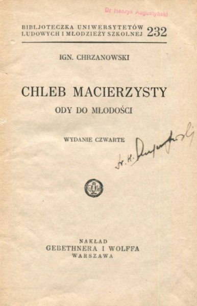 Chrzanowski Ign[acy] - Chleb macierzysty Ody do młodości. Wydanie czwarte.