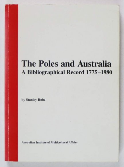 Robe Stanley - The Poles and Australia. A Bibliographical Record 1775-1980