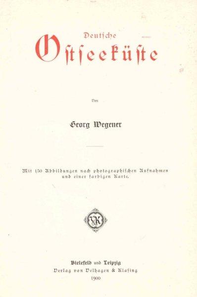 Wegener Georg Deutsche Ostseeküste. Mit 150 Abb. nach photographischen Aufnahmen und einer farbigen Karte