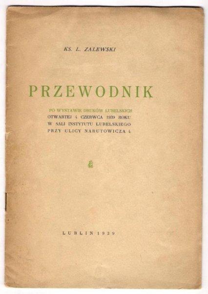 Zalewski I. - Przewodnik po wystawie druków lubelskich otwartej 4 czerwca 1939 roku w sali Instytutu Lubelskiego [...].