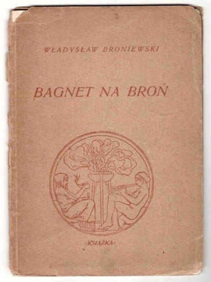 Broniewski Władysław - Bagnet na broń.