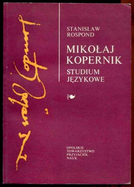 Rospond Stanisław - Mikołaj Kopernik. Studium językowe o rodowodzie i narodowości