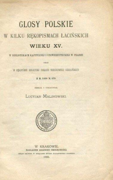 Malinowski Lucyjan - Glosy polskie w kilku rękopismach łacińskich wieku XV w bibliotekach kapitulnej i uniwersyteckiej w Pradze oraz w rękopiśmie biblioteki Zakładu Narodowego Ossolińskich z r. 1438 N. 379.