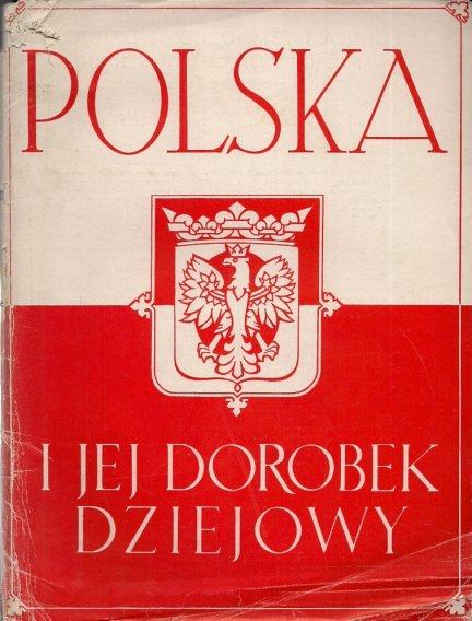Paszkiewicz Henryk - Polska i jej dorobek dziejowy w ciągu tysiąca lat istenienia. Zarys i encyklopedia spraw polskich. Z 4/5.