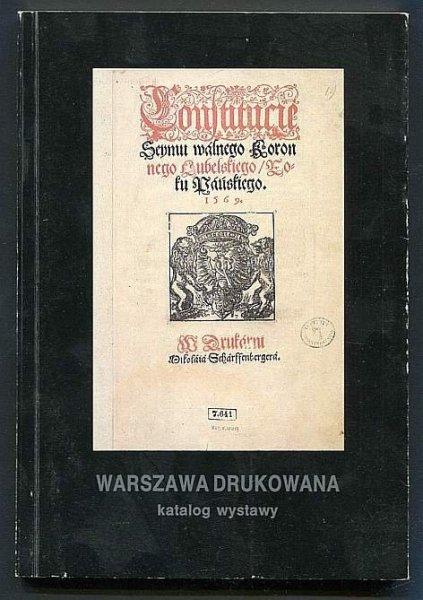 Warszawa drukowana. Katalog wystawy książek, broszur i druków ulotnych XVI-XVIII wieku.