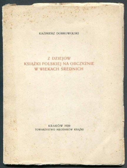Dobrowolski Kazimierz - Z dziejów książki polskiej na obczyźnie w wiekach średnich.