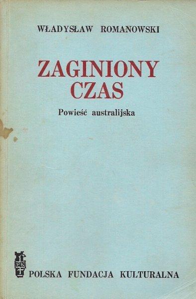Romanowski Władysław  - Zaginiony czas. Powieść australijska.