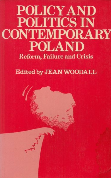 Woodall Jean  - Policy and Politics in Contemporary Poland. Reform, Failure, Crisis. Edited by ...