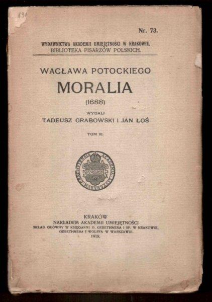 Wacława Potockiego Moralia (1688). Wyd. T.Grabowski i J.Łoś. T.3. [Biblioteka Pisarzów Polskich]