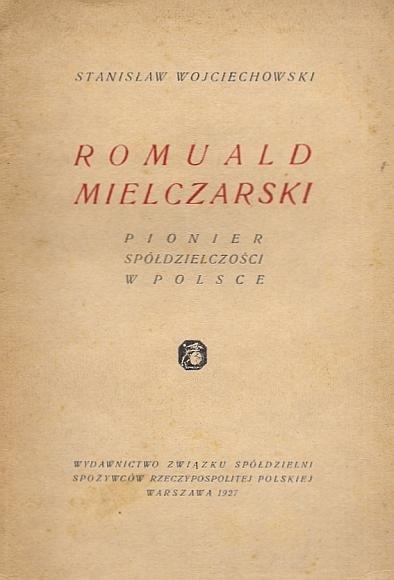 Wojciechowski Stanisław - Romulad Mielczarski pionier spółdzielczości w Polsce.