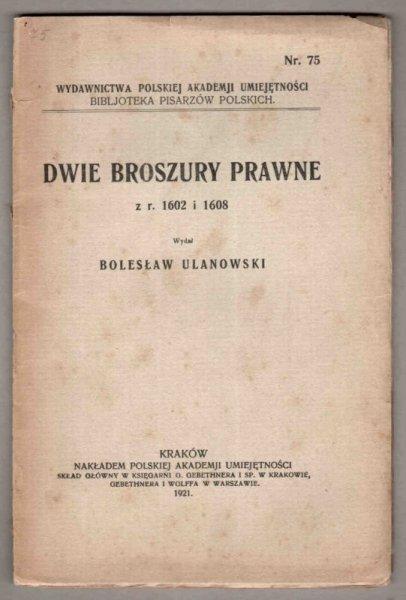 Dwie broszury prawne z r. 1602 i 1608. Wyd. B.Ulanowski. [Biblioteka Pisarzów Polskich]