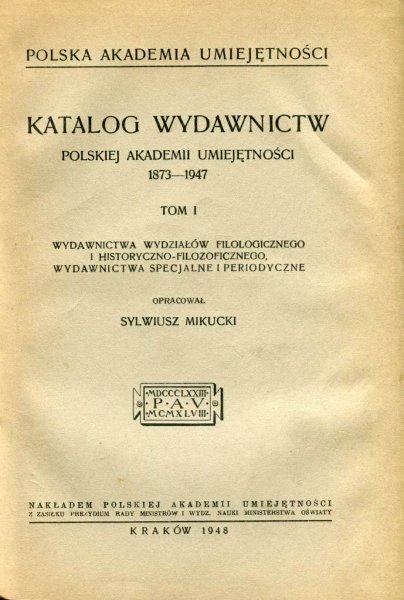 Katalog wydawnictw Polskiej Akademii Umiejętności 1873-1947. T. 1-2.