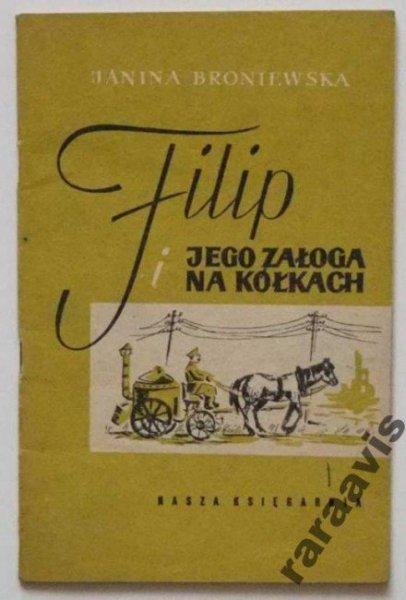 Broniewska Janina - Filip i jego załoga na kółkach. Ilustrowała Danuta Staszewska.