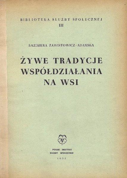 Zawistowicz-Adamska Kazimiera - Żywe tradycje współdziałania na wsi.