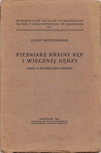 Krzyżanowski Juljan - Pieśniarz krainy kęp i wiecznej nędzy. Rzecz o Władysławie Orkanie