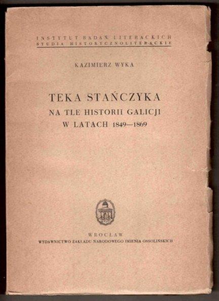 Wyka K. Teka Stańczyka na tle historii Galicji w latach 1849-1869