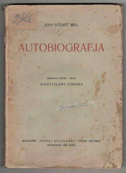 Mill John Stuart - Autobiografja. Przekład, wstęp i uwagi Mieczysława Szerera