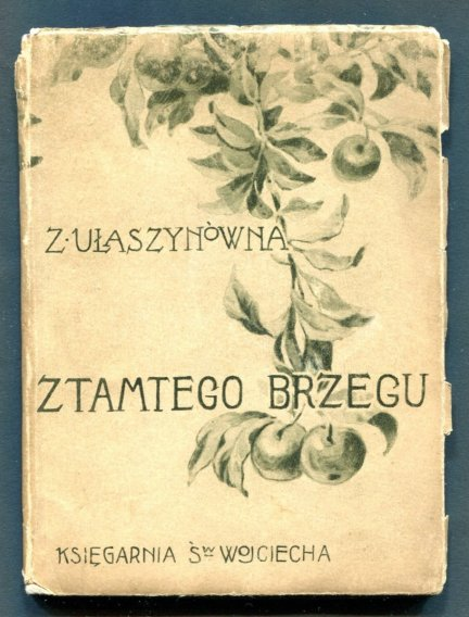 Ułaszynówna Zofja - Z tamtego brzegu. Poezje.
