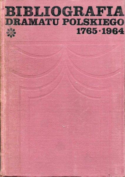 Bibliografia dramatu polskiego 1765-1964. T. 1-3.