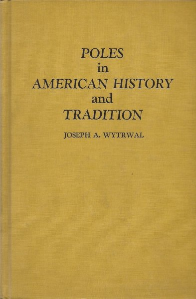Wytrwal Joseph A. - Poles in American History and Tradition.