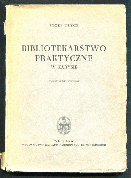 Grycz Józef - Bibliotekarstwo praktyczne w zarysie. Wyd. II. 1951.