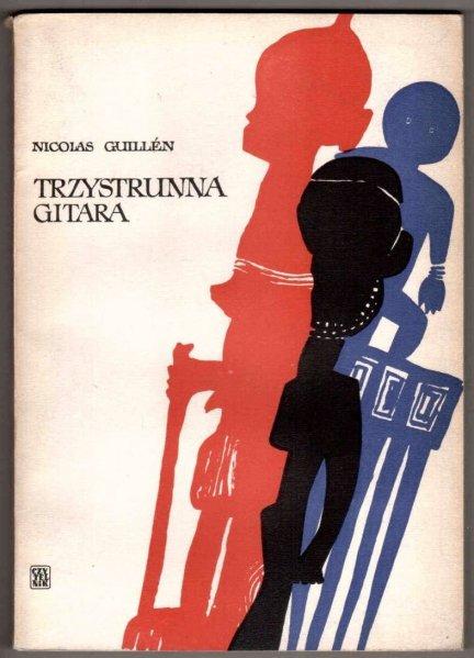 Guillen Nicolas - Trzystrunna gitara. [Oprac. graficzne Jan S.Miklaszewski].